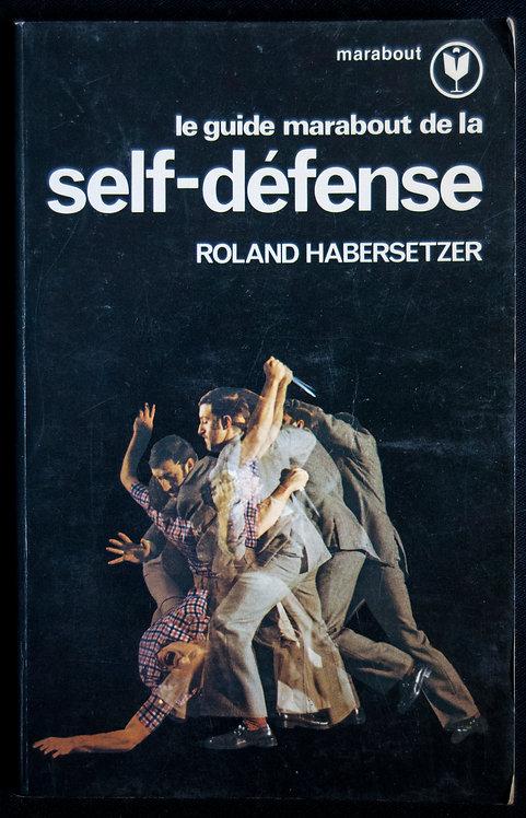 Le guide marabout de la SELF DEFENSE de Roland Habersetzer
