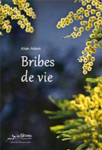 Bribes de vie par Alain Adam 1ère de Couv 170 x 250 dimlension type.jpg