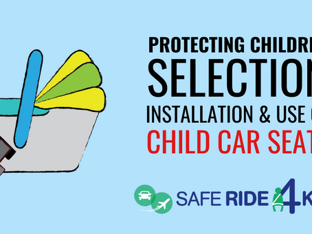 Selection, Installation, & Use of Child Car Seats from Safe Ride 4 Kids