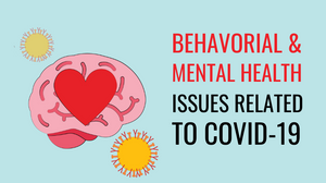 behavioral, mental, health, issues, covid-19, coronavirus, pandemic, behavioral health, mental health, mental health issues, behavioral health issues