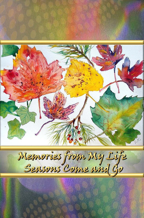 Memories from My Life - Seasons Come and Go