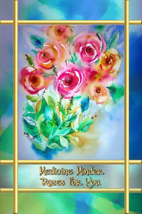 Medicine Minder - Roses for You