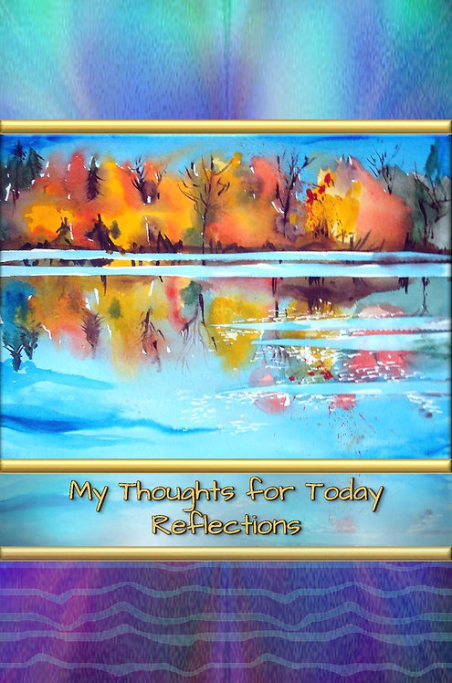 My Thoughts for Today - Reflections
