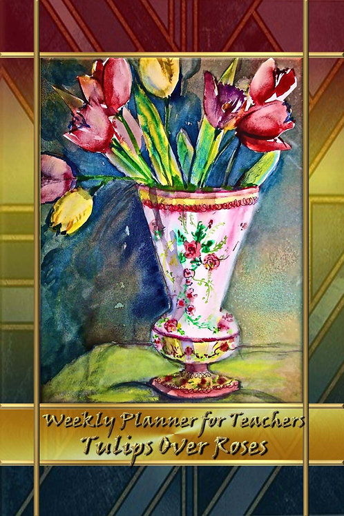 Weekly Planner for Teachers - Tulips Over Roses