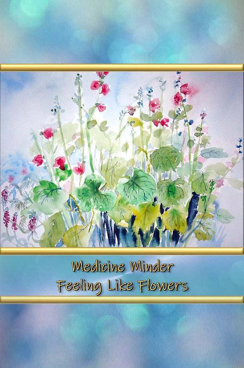 Medicine Minder - Feeling Like Flowers