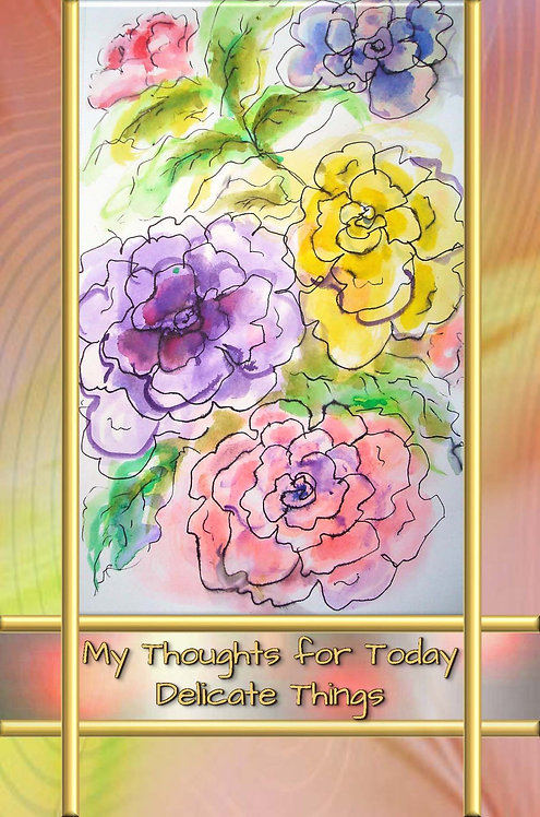 My Thoughts for Today - Delicate Things