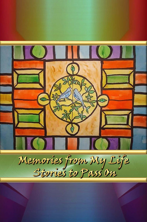 Memories from My Life - Stories to Pass On