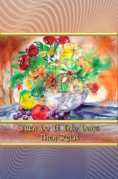 Turn Do It Into Done - Then Relax