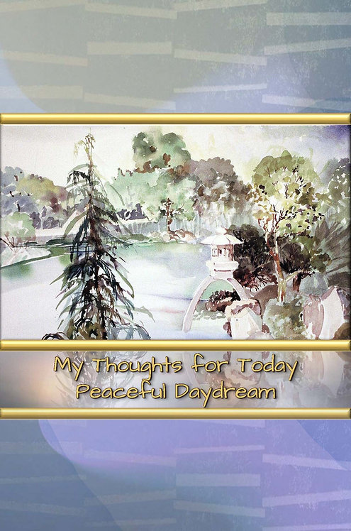 My Thoughts for Today - Peaceful Daydream