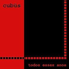 CUBÜS - TODOS ESSES ANOS.jpg