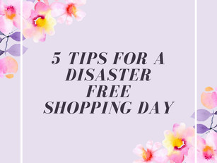 5 Tips For A Disaster Free Shopping Day