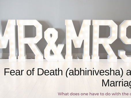 Fear of death (abhinivesha) and Marriage, what does one have to do with the other?