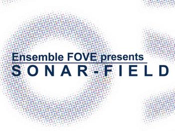 ▶︎ Ensemble FOVE presents SONAR-FIELD詳細発表!!