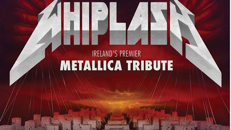 WHIPLASH ( Metallica Tribute ) - RESCHEDULED