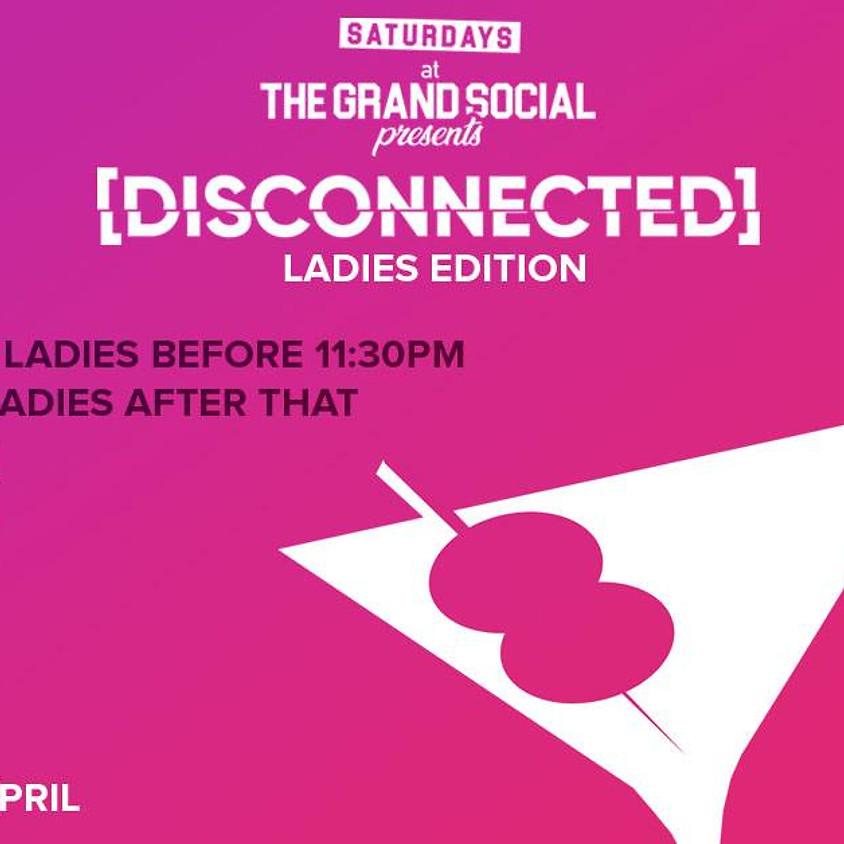 Grand Social Saturdays - Disconnected Ladies Edition - 6th April