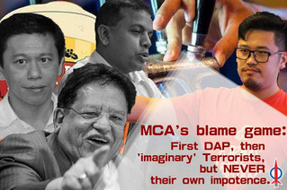 MCA's blame game: First DAP, then 'imaginary' Terrorist, but NEVER their own impotence