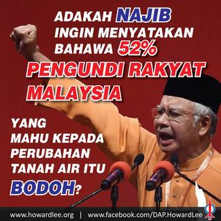Najib Razak Memperbodohkan 52% Pengundi Rakyat Malaysia Yang Mahu Perubahan
