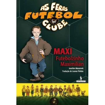 As Feras Futebol Clube: Maxi Futebolzinho Maximilian