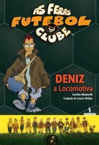 As Feras Futebol Clube: Deniz a Locomotiva