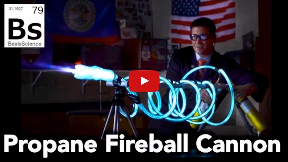 "Click the link to watch ""Propane Fireball Cannon"" on YouTube:  https://youtu.be/W0WbUHaqJDU"