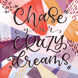 Chase Your Crazy Dreams