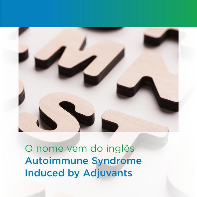 O nome vem do inglês Autoimmune Syndrome Induced by Adjuvants