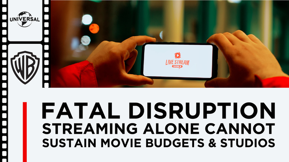 Fatal Disruption: Streaming Alone Cannot Sustain Movie Budgets & Studios