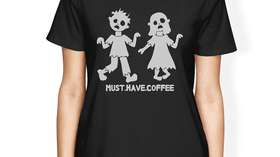 Must Have Coffee Zombies Womens Black Shirt