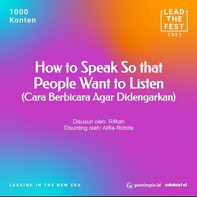 How to Speak So that  People Want to Listen (Cara Berbicara Agar Didengarkan)