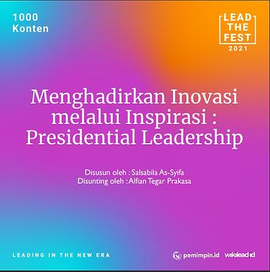 Menghadirkan Inovasi  melalui Inspirasi :  Presidential Leadership