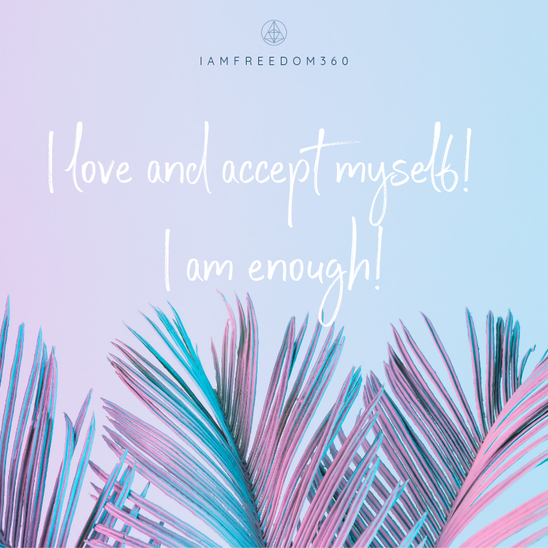 Affirmation: I love and accept myself.  I am enough.