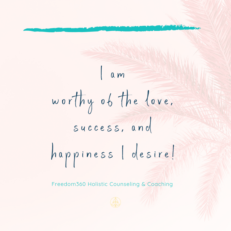 Affirmation: I am worthy of the love, success and happiness I desire