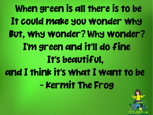 #WhatsOnYourMindWednesday...It's Not Easy Being Green
