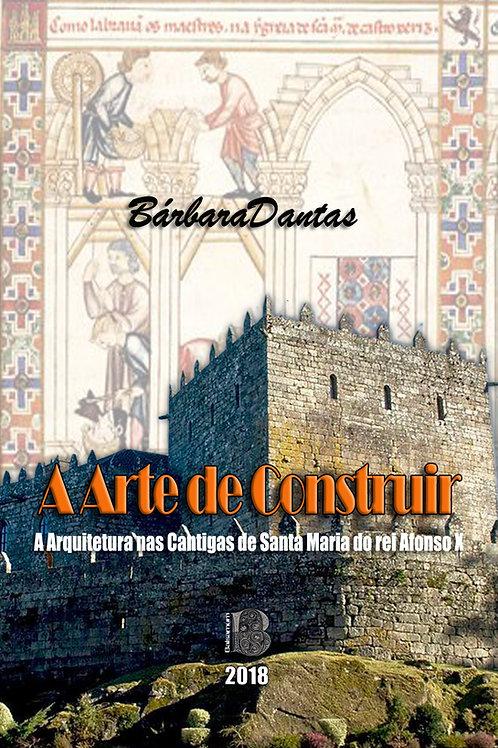 Arte de Construir - A Arquitetura das Cantigas de Santa Maria do rei Afonso X