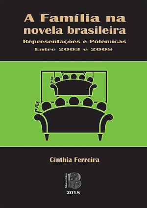 A FAMÍLIA NA TELENOVELA BRASILEIRA: Representações e Polêmicas entre 2003 e 2008