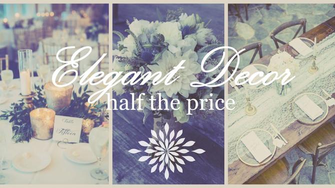 Elegant decor -} half the price.
