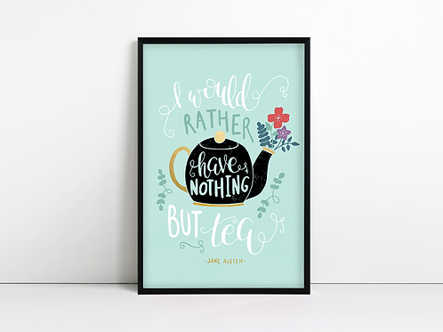 I Would Rather Have Nothing but Tea - Jane Austen Print