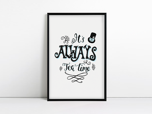 It's Always Tea Time - Alice in Wonderland Print