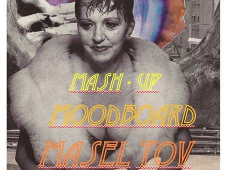 Mash-Up, Moodboard, Masel Tov