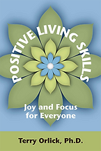 Positive Living Skills Joy and Focus for Everyone by Terry Orlick, Ph.d.