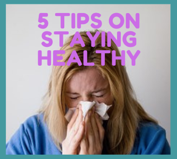 5 Tips on Staying Healthy.