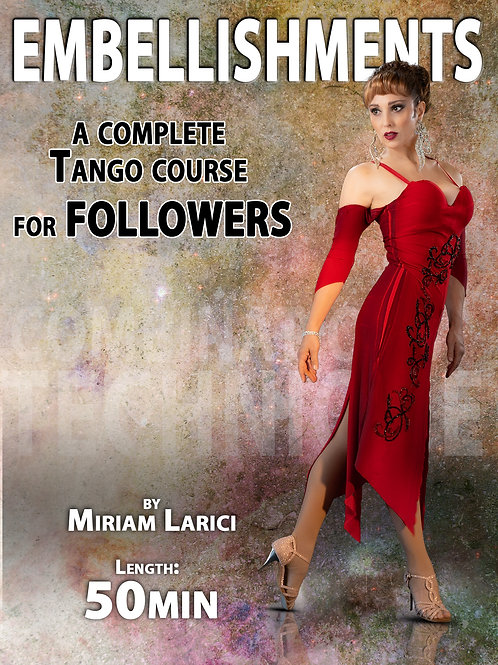 "EMBELLISHMENTS""  (Downloadable Tango Course for followers)"