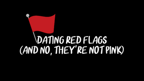 Dating RED Flags (and no, they're not pink, y'all!)