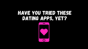 Have You Tried THESE New Dating Apps, Yet?