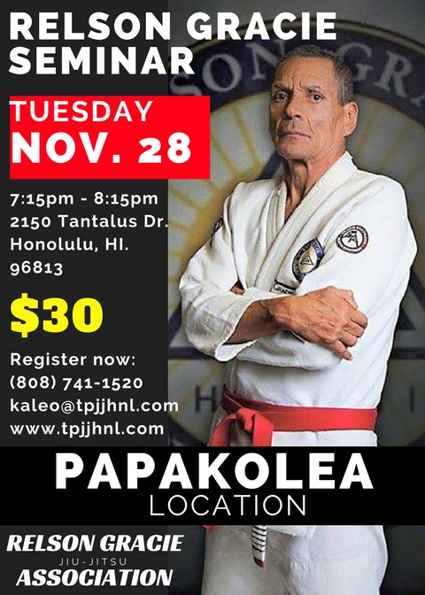 Relson Gracie Seminar 2017. Team Papakolea Jiu-Jitsu Papakolea location. Tuesday, Nov. 28, 2017. 7:15pm - 8:15pm. Cost $30 per person