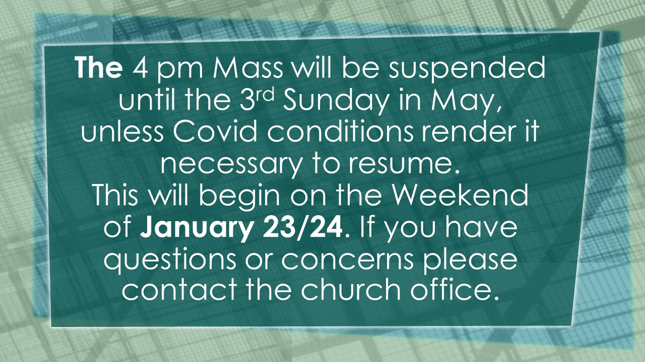 The 4 pm Mass will be suspended until