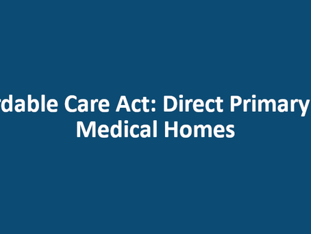 Affordable Care Act: Direct Primary Care Medical Homes