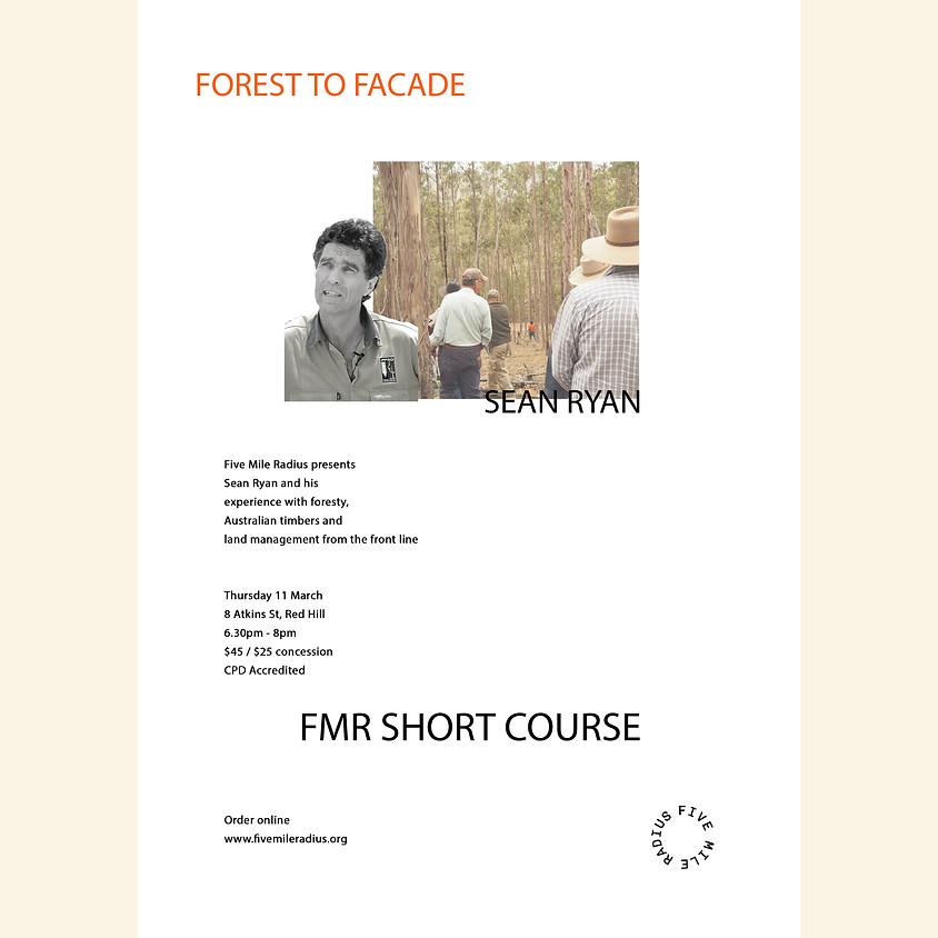 Forest to Facade / Sean Ryan / Short Course