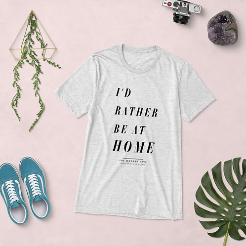 I'd Rather be at Home T-Shirt