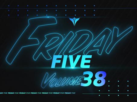 Friday Five, Vol. 38